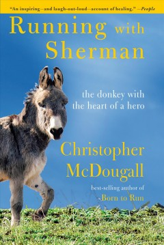 Running with Sherman : the donkey with the heart of a hero / Christopher McDougall. - Christopher McDougall.