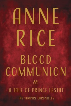 Blood Communion / Anne Rice - Anne Rice