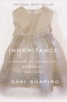 Inheritance : a memoir of genealogy, paternity, and love / Dani Shapiro.