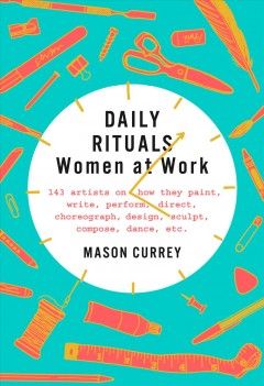 Daily rituals : women at work / by Mason Currey.
