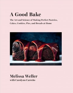 A good bake : the art and science of making perfect pastries, cakes, cookies, pies, and breads at home / Melissa Weller with Carrolynn Carreño ; photographs by Johnny Miller. - Melissa Weller with Carrolynn Carreño ; photographs by Johnny Miller.