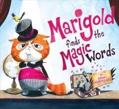 Marigold finds the magic words /  Mike Malbrough. - Mike Malbrough.