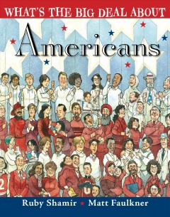 What's the big deal about Americans? /  written by Ruby Shamir ; illustrated by Matt Faulkner. - written by Ruby Shamir ; illustrated by Matt Faulkner.