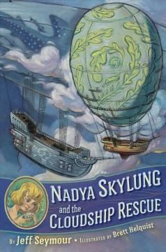 Nadya Skylung and the cloudship rescue /  Jeff Seymour ; illustrated by Brett Helquist.