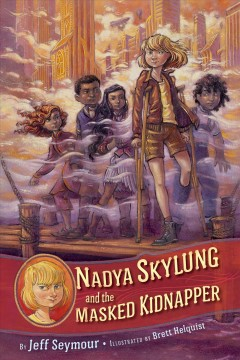 Nadya Skylung and the masked kidnapper /  Jeff Seymour ; illustrated by Brett Helquist. - Jeff Seymour ; illustrated by Brett Helquist.