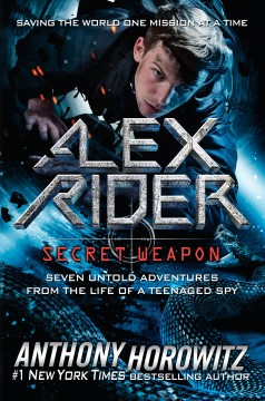 Alex Rider, secret weapon : seven untold adventures from the life of a teenaged spy / Anthony Horowitz. - Anthony Horowitz.