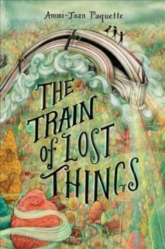The train of lost things /  Ammi-Joan Paquette. - Ammi-Joan Paquette.