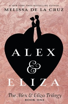 Alex and Eliza : a love story / Melissa de la Cruz.