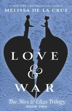 Love & war : an Alex & Eliza story / Melissa de la Cruz.