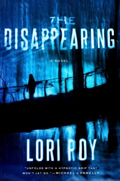The disappearing : a novel / Lori Roy. - Lori Roy.