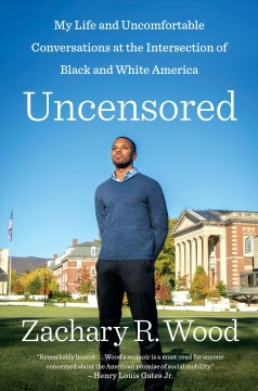 Uncensored : my life and uncomfortable conversations at the intersection of black and white America / Zachary R. Wood. - Zachary R. Wood.