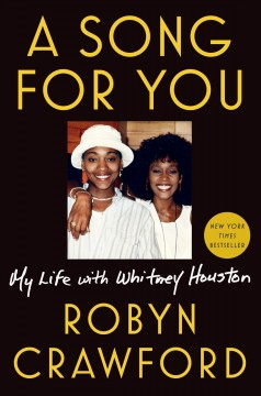 A song for you : my life with Whitney Houston / Robyn Crawford.