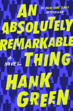 An Absolutely Remarkable Thing / Hank Green - Hank Green