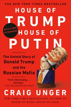 House of Trump, house of Putin : the untold story of Donald Trump and the Russian mafia / Craig Unger.