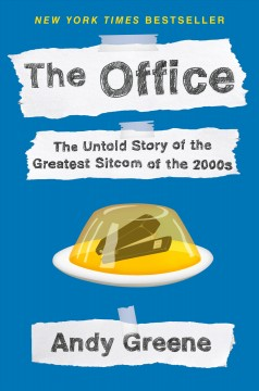 The office : the untold story of the greatest sitcom of the 2000s / Andy Greene. - Andy Greene.
