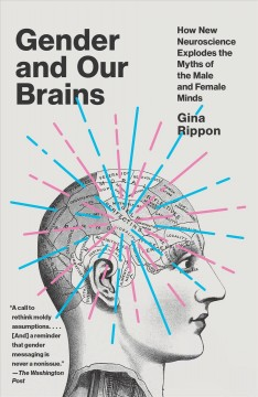 Gender and our brains : how new neuroscience explodes the myths of the male and female minds / Gina Rippon.