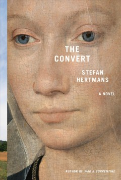 The convert : a novel / Stefan Hertmans ; translated from the Dutch by David McKay.