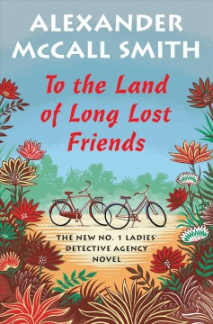 To the land of long lost friends /  Alexander McCall Smith. - Alexander McCall Smith.