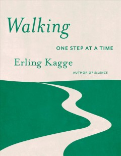 Walking : one step at a time / Erling Kagge ; translated from the Norwegian by Becky L. Crook.