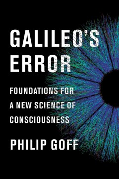 Galileo's error : foundations for a new science of consciousness / Philip Goff. - Philip Goff.
