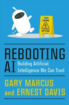 Rebooting AI : building artificial intelligence we can trust / Gary Marcus and Ernest Davis.