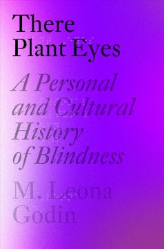 There plant eyes : a personal and cultural history of blindness / M. Leona Godin.