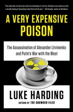 A very expensive poison : the assassination of Alexander Litvinenko and Putin's war with the West / Luke Harding.