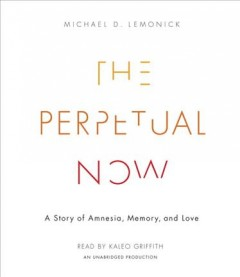The perpetual now : a story of amnesia, memory, and love / Michael D. Lemonick.