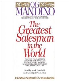 The greatest salesman in the world : you can change your life with the priceless wisdom of ten ancient scrolls handed down for thousand of years / Og Mandino.