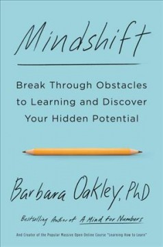 Mindshift : break through obstacles to learning and discover your hidden potential / Barbara Oakley, PhD.