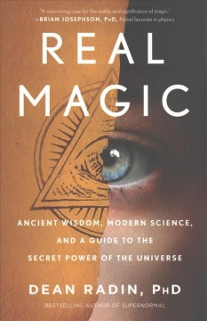 Real magic : ancient wisdom, modern science, and a guide to the secret power of the universe / Dean Radin. - Dean Radin.