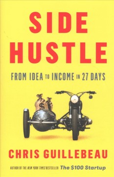 Side hustle : from idea to income in 27 days / Chris Guillebeau. - Chris Guillebeau.