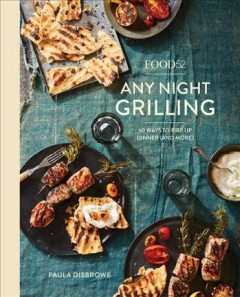 Any night grilling : 60 ways to fire up dinner (and more) / Paula Disbrowe ; photography by James Ransom.