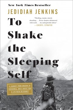 To shake the sleeping self : a journey from Oregon to Patagonia, and a quest for a life with no regret / Jedidiah Jenkins. - Jedidiah Jenkins.
