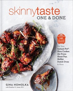 SkinnyTaste one & done : 140 no-fuss dinners for your Instant Pot, slow cooker, air fryer, sheet pan, skillet, dutch oven & more / Gina Homolka with Heather K. Jones. - Gina Homolka with Heather K. Jones.