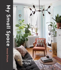 My small space : starting out in style / Anna Ottum with Chloe Lieske. - Anna Ottum with Chloe Lieske.