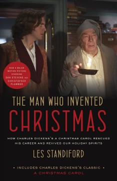The man who invented Christmas : how Charles Dickens's A Christmas carol rescued his career and revived our holiday spirits / Les Standiford.