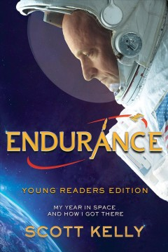 Endurance : my year in space and how I got there / Scott Kelly with Margaret Lazarus Dean ; adapted for young readers by Emily Easton. - Scott Kelly with Margaret Lazarus Dean ; adapted for young readers by Emily Easton.