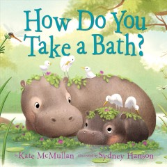 How do you take a bath? /  by Kate McMullan ; illustrated by Sydney Hanson.