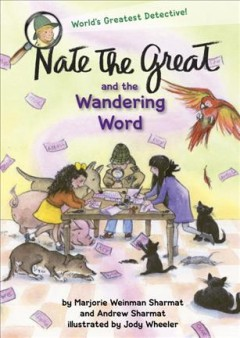 Nate the Great and the wandering word /  by Marjorie Weinman Sharmat and Andrew Sharmat ; illustrated by Jody Wheeler in the style of Marc Simont. - by Marjorie Weinman Sharmat and Andrew Sharmat ; illustrated by Jody Wheeler in the style of Marc Simont.