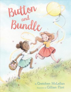 Button and Bundle /  by Gretchen McLellan ; illustrated by Gillian Flint. - by Gretchen McLellan ; illustrated by Gillian Flint.