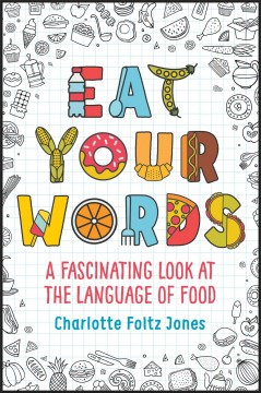 Eat your words : a fascinating look at the language of food / Charlotte Foltz Jones ; illustrated by John O'Brien. - Charlotte Foltz Jones ; illustrated by John O'Brien.