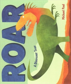 Roar : a dinosaur tour / Michael Paul. - Michael Paul.