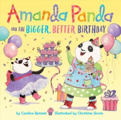 Amanda Panda and the bigger, better birthday /  by Candice Ransom ; illustrated by Christine Grove.