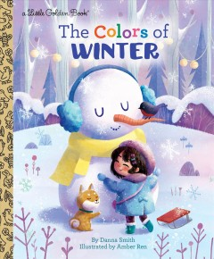 The colors of winter /  by Danna Smith ; illustrated by Amber Ren. - by Danna Smith ; illustrated by Amber Ren.