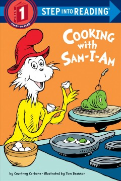 Cooking with Sam-I-Am /  by Courtney Carbone ; illustrated by Tom Brannon. - by Courtney Carbone ; illustrated by Tom Brannon.