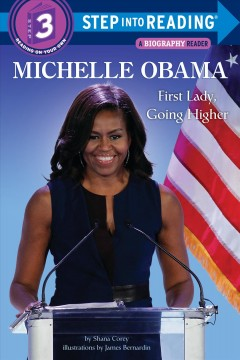 Michelle Obama : first lady, going higher / by Shana Corey ; illustrations by James Bernardin.