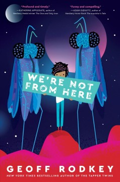 We're not from here /  Geoff Rodkey.