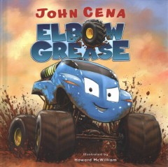 Elbow Grease /  by John Cena ; illustrated by Howard McWilliam. - by John Cena ; illustrated by Howard McWilliam.