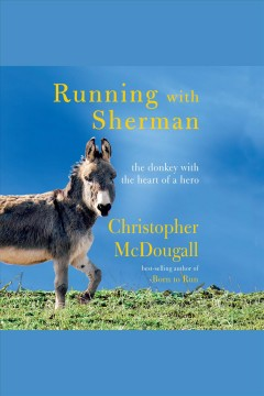 Running with Sherman : the donkey with the heart of a hero / Christopher McDougall.